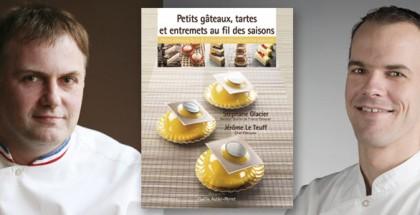 """Stéphane Glacier, """"""""Petits gâteaux, tarts & entremets throughout the seasons"""" book"""