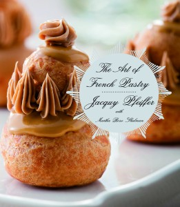 """Jacquy Pfeiffer, """"The Art of French Pastry"""" book"""