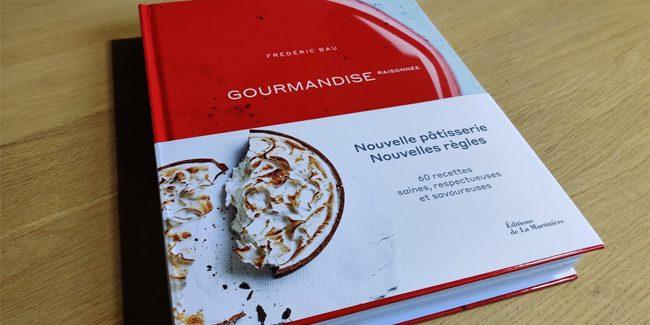 "Frédéric Bau explores a pastry without excesses in the book ""Gourmandise Raisonnée"""